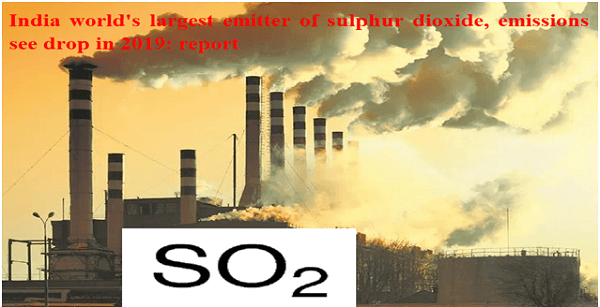 India world's largest emitter of sulphur dioxide, emissions see drop in 2019: report